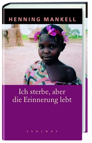 Henning Mankell, «Ich sterbe, aber die Erinnerung lebt» (144 Seiten/Verlag Paul Zsolnay)