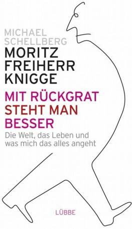 Moritz Freiherr Knigge und Michael Schellberg - Mit Rückgrat steht man besser