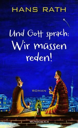"""Wunderlich Verlag – Neuerscheinung im November: Hans Rath """"Und Gott sprach: Wir müssen reden!"""""""